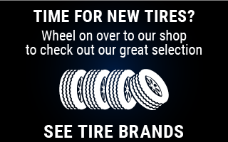 Time for New Tires? Wheel on over to our shop to check out our great selection: See Tire Brands