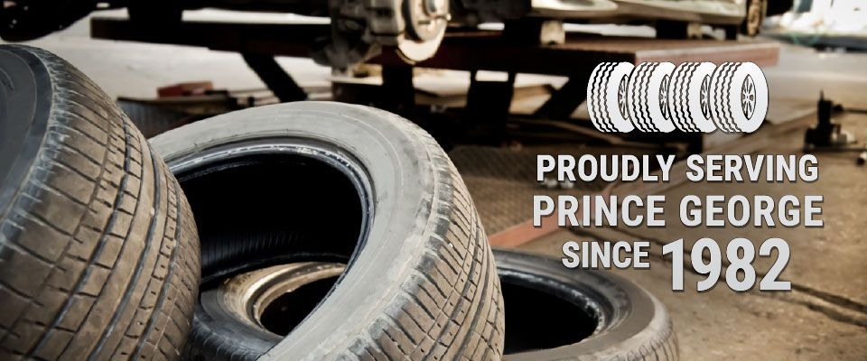 Proudly Serving Prince George since 1982 - Tire Repair