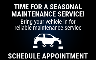 Time for a Seasonal Maitenance Service! Bring your vehicle in for reliable maintenance service: Schedule Appointment